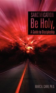 Sanctification, Be Holy, a Guide to Discipleship  -     By: Marc A. Carr
