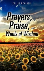 Prayers, Praise, and Words of Wisdom  -     By: Collie McKenzie