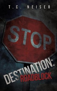 Destination: Roadblock  -     By: T.C. Neiser