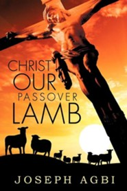 Christ Our Passover Lamb  -     By: Joseph Agbi