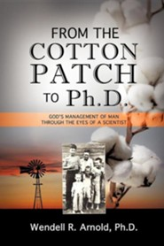 From the Cotton Patch to PH.D.  -     By: Wendell R. Arnold