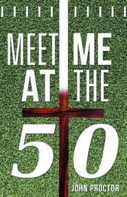 Meet Me at the Fifty  -     By: John Proctor