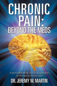 Chronic Pain: Beyond the Meds  -     By: Dr. Jeremy W. Martin
