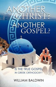 Another Christ? Another Gospel?  -     By: William Baldwin