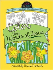 Color the Words of Jesus: An Adult Coloring Book for Your Soul  -     By: Marie Michaels