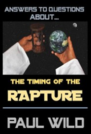 The Timing of the Rapture  -     By: Paul R. Wild