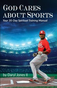 God Cares About Sports: Your 30-Day Spiritual Training Manual  -     By: Daryl Jones