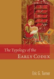 The Typology of the Early Codex  -     By: Eric G. Turner