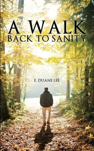 A Walk Back to Sanity  -     By: E. Duane Lee