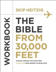 The Bible from 30,000 Feet Bible Study Workbook: Soaring Through the Scriptures from Genesis to Revelation