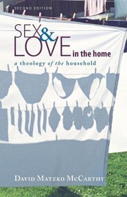 Sex and Love in the Home: A Theology of the Household, Edition 0002  -     By: David Matzko McCarthy