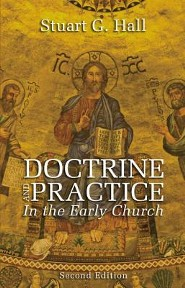 Doctrine and Practice in the Early Church, Edition 0002  -     By: Stuart G. Hall