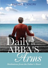 Daily in Abba's Arms  -     By: David A. Snow