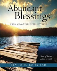 Abundant Blessings from My 60 Years of Ministering  -     By: Rev John Booko Sr.