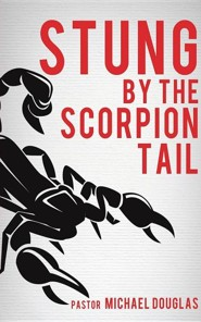 Stung by the Scorpion Tail  -     By: Pastor Michael Douglas