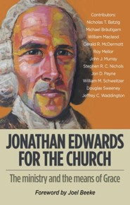 Jonathan Edwards for the Church  -     By: Joel Beeke