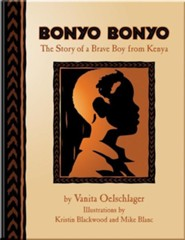 Bonyo Bonyo: A True Story of a Brave Boy from Kenya  -     By: Vanita Oelschlager     Illustrated By: Kristin Blackwood, Mike Blanc