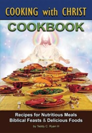 Cooking with Christ - Cookbook  -     By: Teddy C. Ryan III