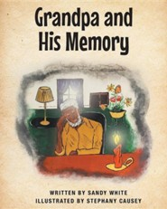 Grandpa and His Memory  -     By: Sandy White