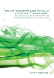 The Epistemological Basis for Belief According to John's Gospel: Miracles and Message in Their Essentials as Nonfictional Grounds for Knowledge of God  -     By: David A. Redelings