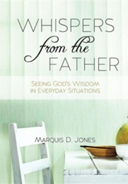 Whispers from the Father  -     By: Marquis D. Jones
