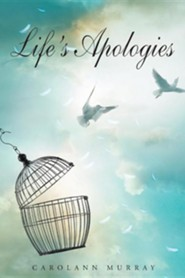 Life's Apologies  -     By: Carolann Murray