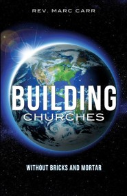 Building Churches Without Bricks and Mortar  -     By: Rev. Marc Carr