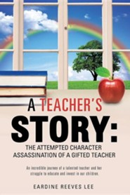 A Teacher's Story: The Attempted Character Assassination of a Gifted Teacher