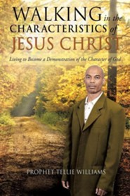 Walking in the Characteristics of Jesus Christ  -     By: Prophet Tellie Williams
