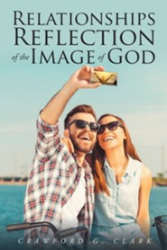 Relationships-Reflection of the Image of God  -     By: Crawford G. Clark