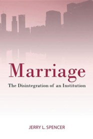 Marriage: The Disintegration of an Institution  -     By: Spencer Christian