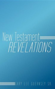 New Testament Revelations  -     By: Gary Lee Guernsey Sr.