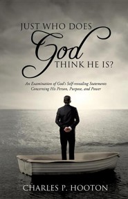 Just Who Does God Think He Is?  -     By: Charles P. Hooton
