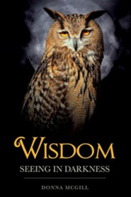Wisdom Seeing in Darkness  -     By: Donna McGill