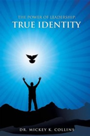 The Power of Leadership: True Identity  -     By: Dr. Mickey K. Collins