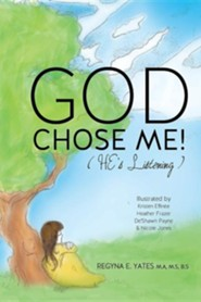 God Chose Me!  -     By: Regyna E. Yates