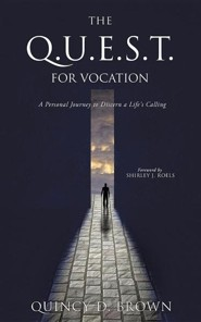The Q.U.E.S.T. for Vocation  -     By: Quincy D. Brown
