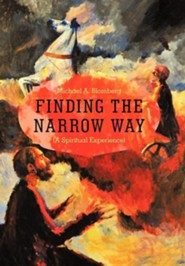 Finding the Narrow Way: (A Spiritual Experience)  -     By: Michael A. Blomberg
