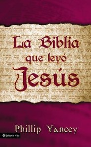 La Biblia Que Ley Jes S = The Bible Jesus Read  -     By: Philip Yancey