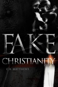 Fake Christianity  -     By: C.B. Matthews