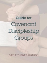 Guide for Covenant Discipleship Groups  -     By: Gayle Turner Watson