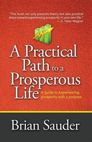 A Practical Path to a Prosperous Life: A Guide to Experiencing Prosperity with a Purpose  -     By: Brian Sauder