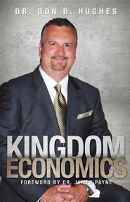 Kingdom Economics  -     By: Dr. Don D. Hughes