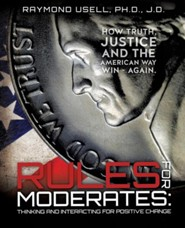 Rules for Moderates: Thinking and Interacting for Positive Change  -     By: Raymond Usell Ph.D.