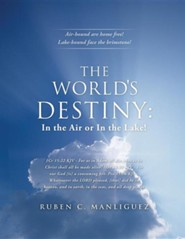 The World's Destiny: In the Air or in the Lake!  -     By: Ruben C. Manliguez