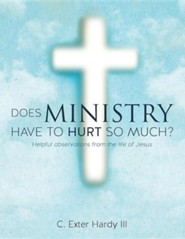 Does Ministry Have to Hurt So Much?  -     By: C. Exter Hardy III