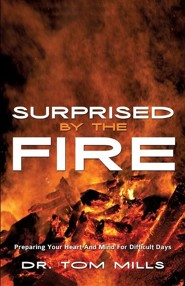Surprised by the Fire  -     By: Dr. Tom Mills