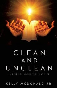 Clean and Unclean  -     By: Kelly McDonald Jr.