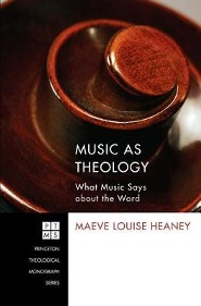 Music as Theology: What Music Has to Say about the Word  -     By: Maeve Louise Heaney, Jeremy S. Begbie