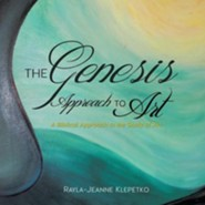 The Genesis Approach to Art  -     By: Rayla-Jeanne Klepetko